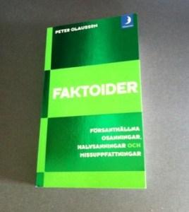 Faktoider, försanthållna osanningar, halvsanningar och missuppfattningar, av Peter Olausson